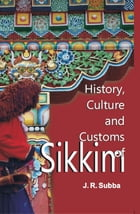 History, Culture and Customs of Sikkim by J. R. Subba