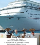 Anyone Can Cruise: This Can and Should Be You! by George Morrow