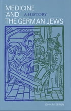 Medicine and the German Jews: A History by John M. Efron