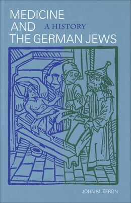 Book Medicine and the German Jews: A History by John M. Efron