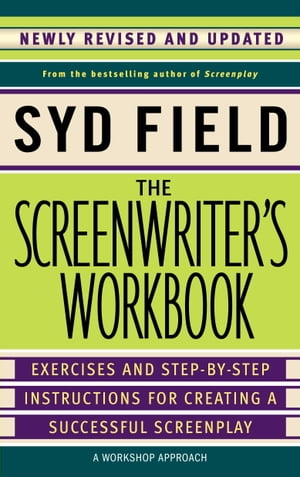 The Screenwriter's Workbook Exercises and Step-by-Step Instructions for Creating a Successful Screenplay,  Newly Revised and Updated