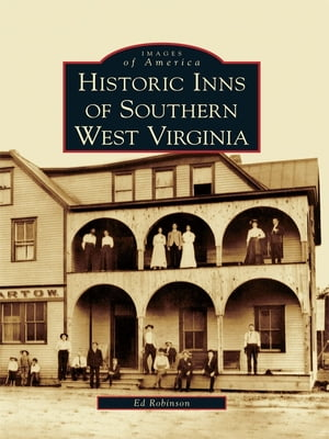 Historic Inns of Southern West Virginia by Ed Robinson