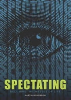 SPECTATING: Becoming Witnesses of Life by Martin McMorrow