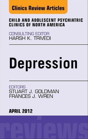 Child and Adolescent Depression,  An Issue of Child and Adolescent Psychiatric Clinics of North America