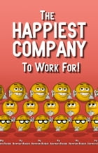 The Happiest Company To Work For by Akio Yamada