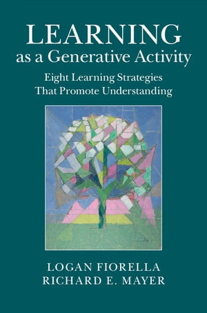 Learning as a Generative Activity Eight Learning Strategies that Promote Understanding
