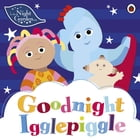 In the Night Garden: Goodnight Igglepiggle by In the Night Garden