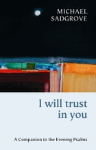 I Will Trust in You: A Companion to the Evening Psalms by Michael Sadgrove