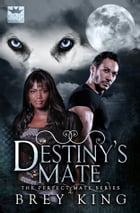 Destiny's Mate: Love dreamed about, come to life by Brey King
