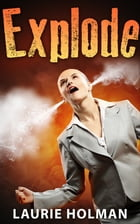Explode: a comedy mystery/thriller by Laurie Holman