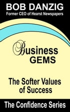 Business Gems: The Softer Values of Success by Bob Danzig