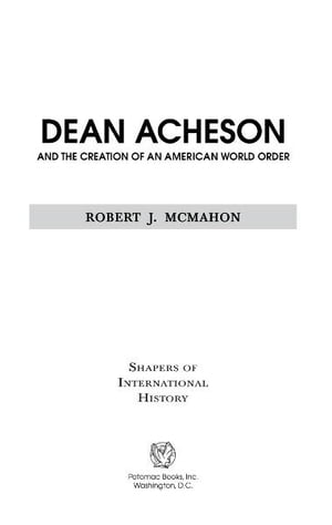 Dean Acheson and the Creation of an American World Order