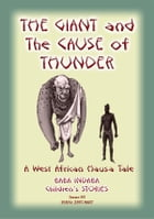 THE GIANT AND THE CAUSE OF THUNDER - A West African Hausa tale: Baba Indaba Children's Stories - Issue 83 by Anon E Mouse