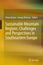 Sustainable Mountain Regions: Challenges and Perspectives in Southeastern Europe by Boian Koulov