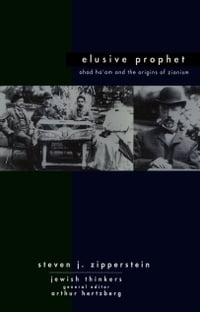 Ahad Ha'am Elusive Prophet: Ahad Ha'am and the origins of Zionism
