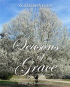 Seasons of Grace: A Devotional for Every Woman's Journey through the Seasons of Life by G Elizabeth Evans