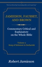 Jamieson, Fausset, and Brown Commentary on the Whole Bible, Volume 2: Song of Solomon to Zechariah by Jamieson, Robert