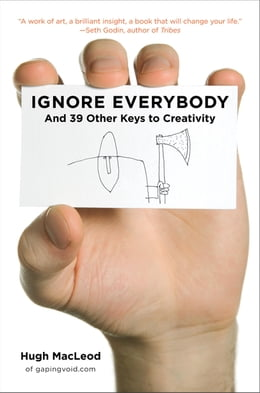 Book Ignore Everybody: and 39 Other Keys to Creativity by Hugh MacLeod