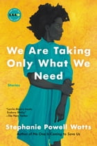 We Are Taking Only What We Need: Stories by Stephanie Powell Watts