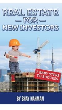 Real estate for new investors: 7 baby steps to sucess