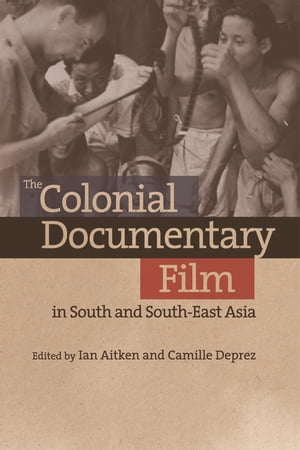 Colonial Documentary Film in South and South-East Asia