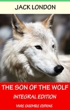 The Son of the Wolf (Annotated), With detailed Biography: Integral Edition by Jack London