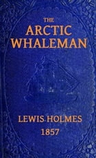 The Arctic Whaleman (Illustrated)