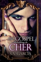 The Gospel According to Cher by S.A. Garcia