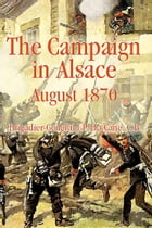 The Campaign in Alsace 1870 by J.P. Du Cane