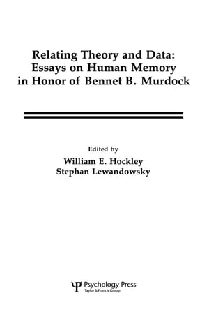 Relating Theory and Data Essays on Human Memory in Honor of Bennet B. Murdock