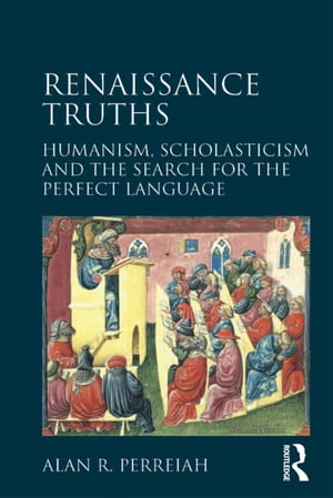Renaissance Truths Humanism,  Scholasticism and the Search for the Perfect Language