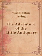 The Adventure of the Little Antiquary by Washington Irving