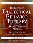 The Expanded Dialectical Behavior Therapy Skills Training Manual, 2nd Edition: DBT for Self-Help and Individual & Group Treatment Settings by Lane Pederson
