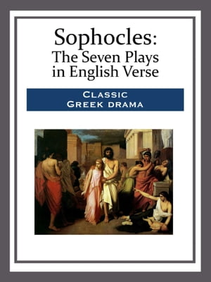 Sophocles: The Seven Plays in English Verse by Sophocles