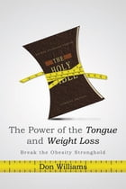 THE POWER OF THE TONGUE AND WEIGHT LOSS: Break the Obesity Stronghold by Don Williams
