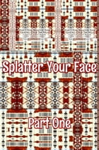Splatter Your Face. Part 1.: Original Book Number Forty-Two. by Joseph Anthony Alizio Jr.