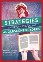 Strategies to Support Struggling Adolescent Readers, Grades 6-12 by Katherine S. McKnight