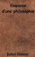 Esquisse d'une philosophie by Jules Simon