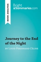 Journey to the End of the Night by Louis-Ferdinand Céline (Book Analysis): Detailed Summary, Analysis and Reading Guide by Bright Summaries