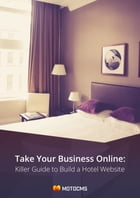 Take Your Business Online: Killer Guide to Build a Hotel Website by Tina Zennand