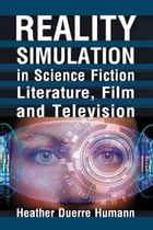 Reality Simulation in Science Fiction Literature, Film and Television by Heather Duerre Humann