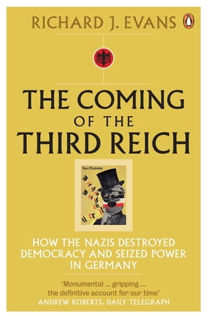 The Coming of the Third Reich How the Nazis Destroyed Democracy and Seized Power in Germany