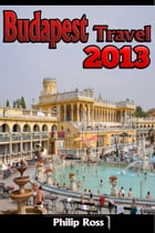 Budapest Travel 2013 by Philip Ross