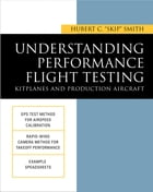 Understanding Performance Flight Testing: Kitplanes and Production Aircraft: Kitplanes and Production Aircraft by Hubert C. Smith
