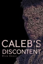 Caleb's Discontent by Ryan Engle