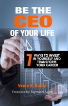 Be the Ceo of Your Life: 7 Ways to Invest in Yourself and Transform Your Career by Veera B. Budhi