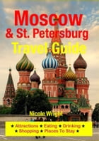 Moscow & St. Petersburg Travel Guide: Attractions, Eating, Drinking, Shopping & Places To Stay by Nicole Wright