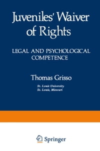 Juveniles' Waiver of Rights: Legal and Psychological Competence