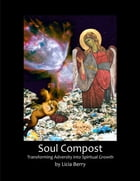 Soul Compost: Transforming Adversity into Spiritual Growth by Licia Berry
