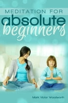 How to Meditate for Absolute Beginners by Mark Woodworth